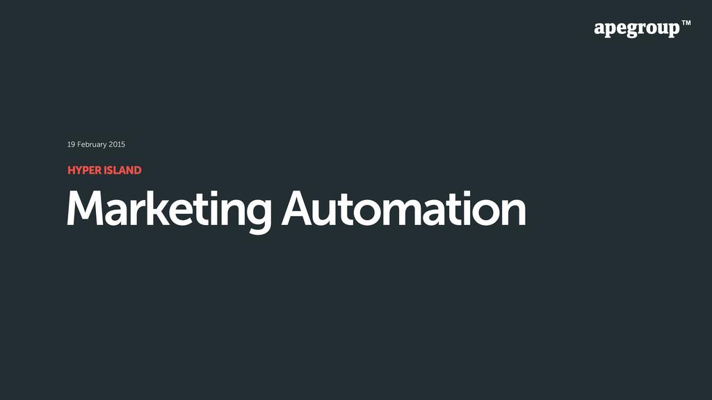 Marketing Automation HYPER ISLAND 19 February 2...
