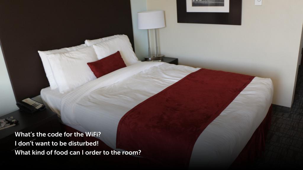 What's the code for the WiFi? I don't want to b...