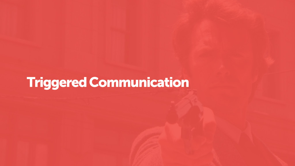Triggered Communication