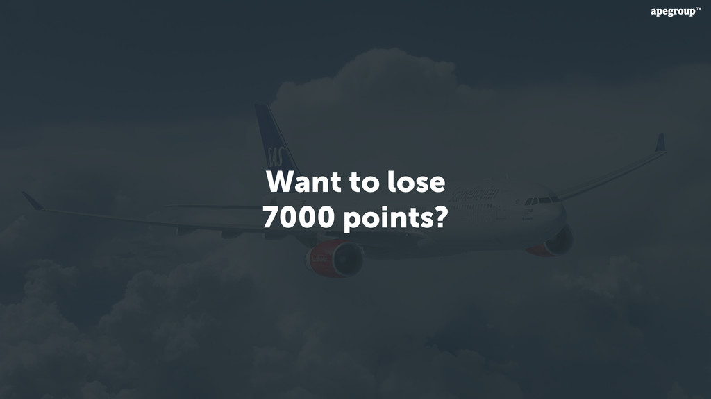 Want to lose 7000 points?