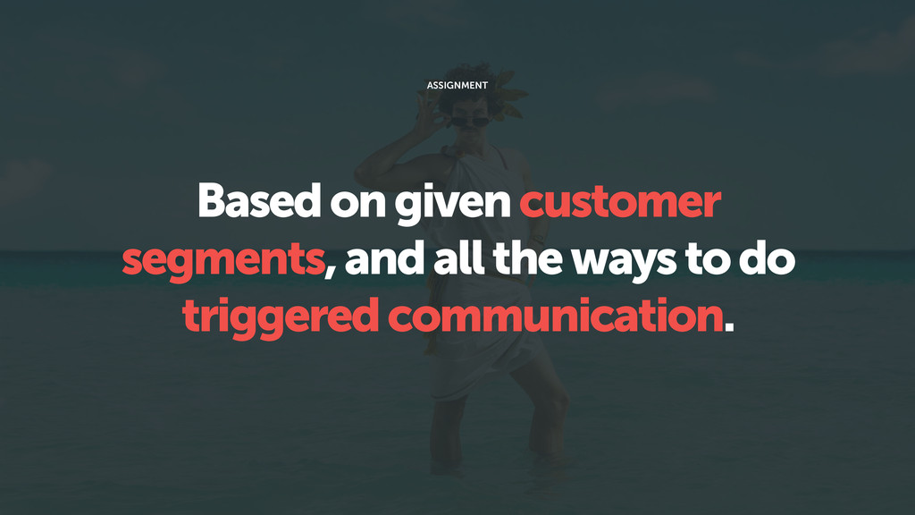 Based on given customer segments, and all the w...