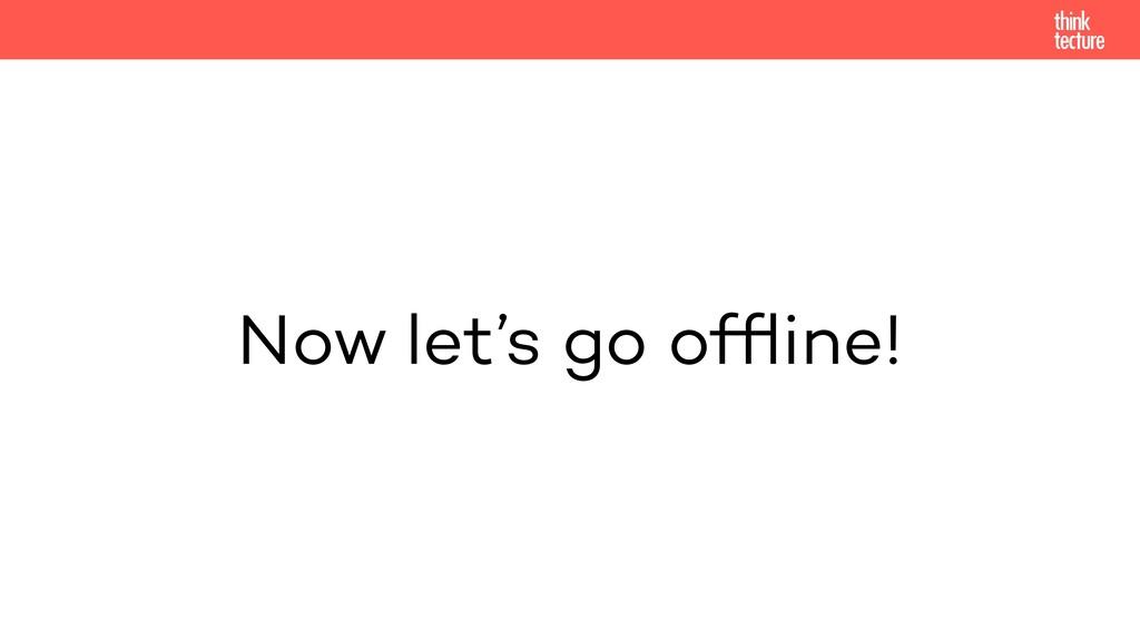 Now let's go offline!