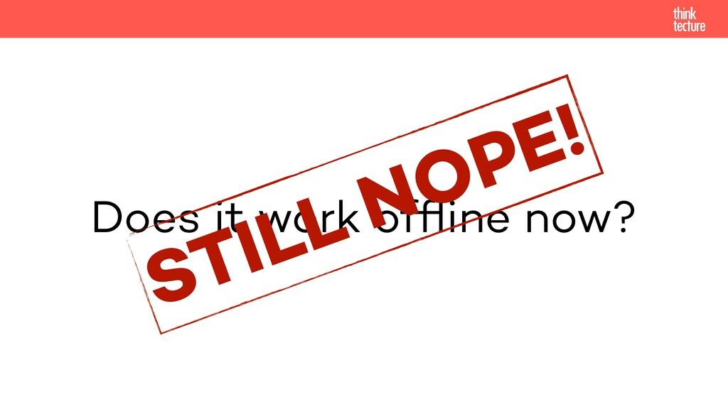 Does it work offline now? STILL NOPE!