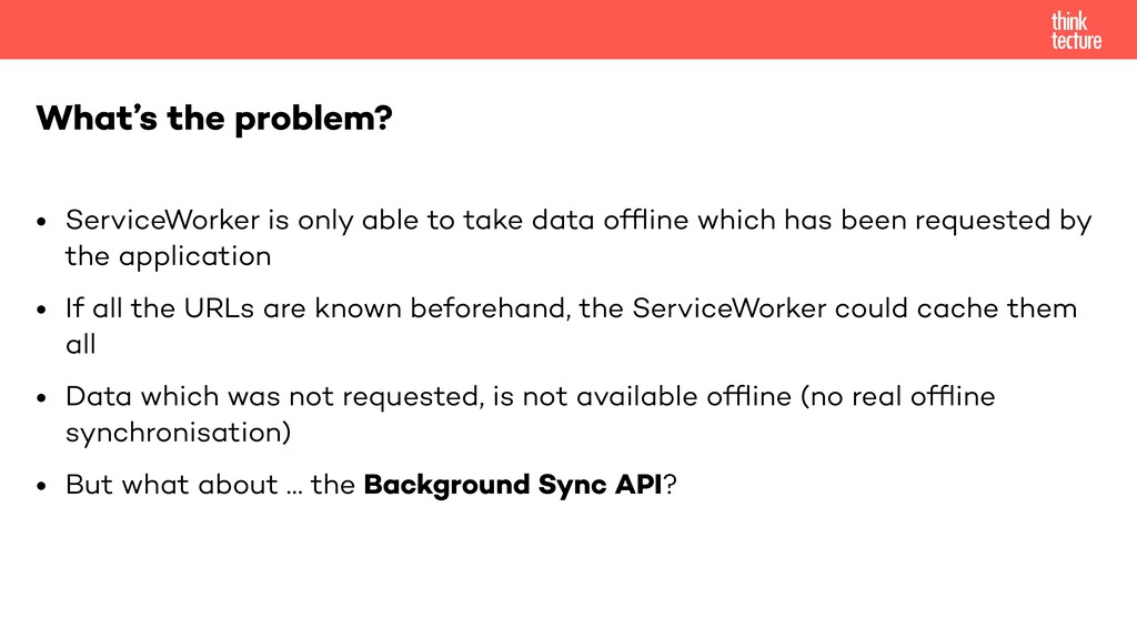 • ServiceWorker is only able to take data offlin...