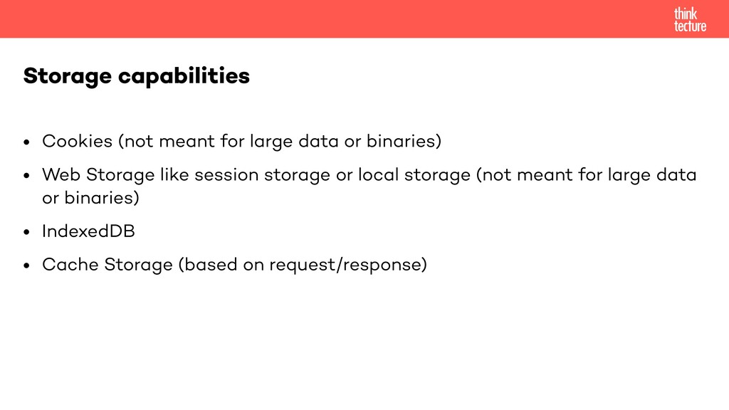 • Cookies (not meant for large data or binaries...