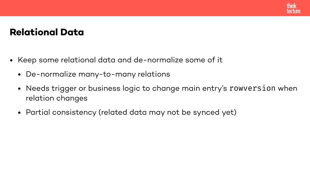• Keep some relational data and de-normalize so...