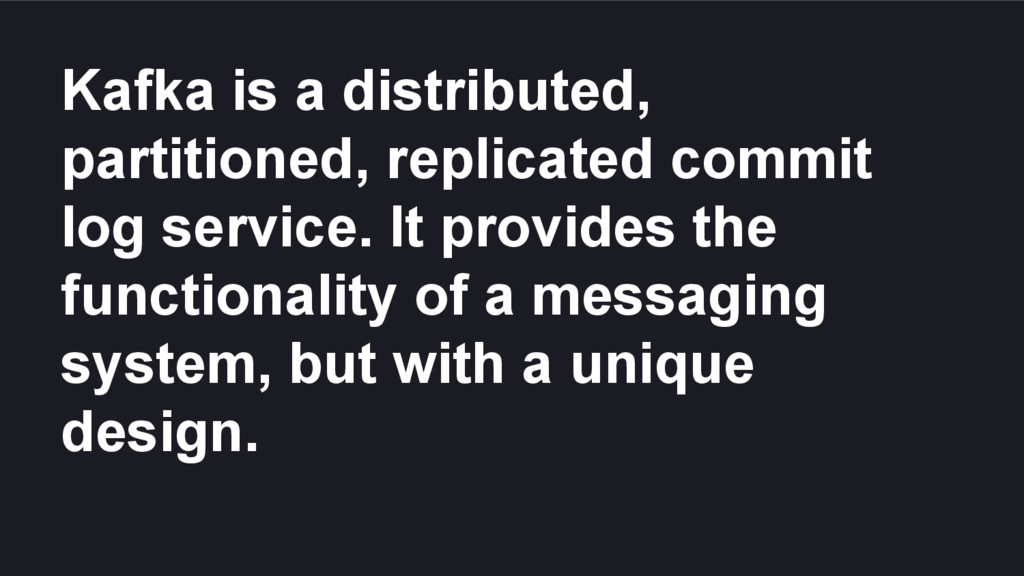 Kafka is a distributed, partitioned, replicated...