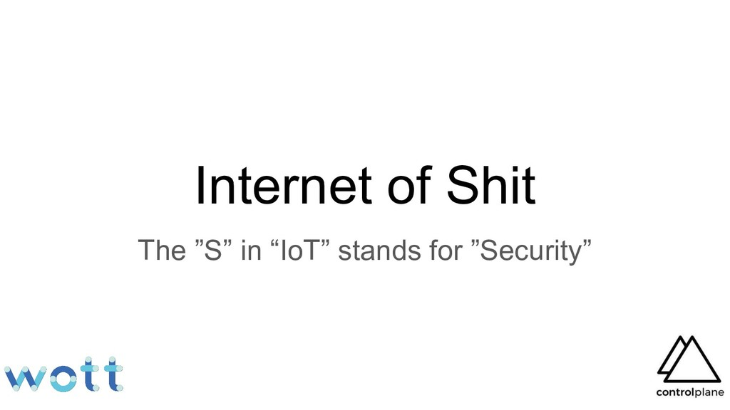 "Internet of Shit The ""S"" in ""IoT"" stands for ""S..."