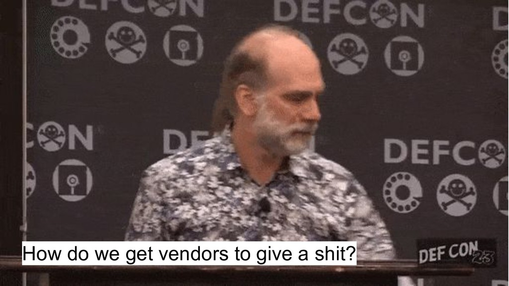 How do we get vendors to give a shit?