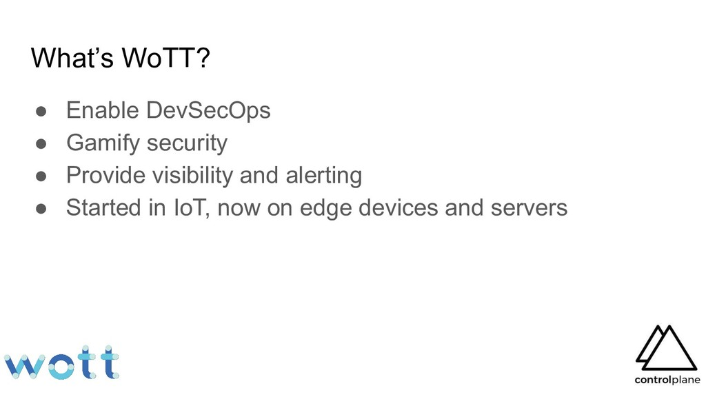 What's WoTT? ● Enable DevSecOps ● Gamify securi...