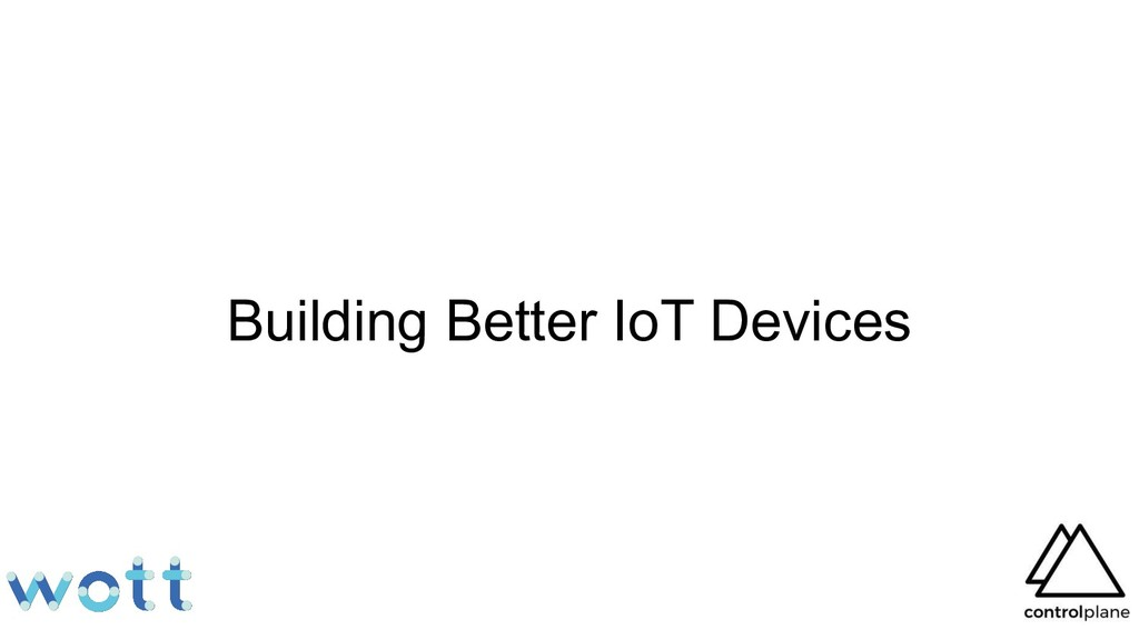 Building Better IoT Devices