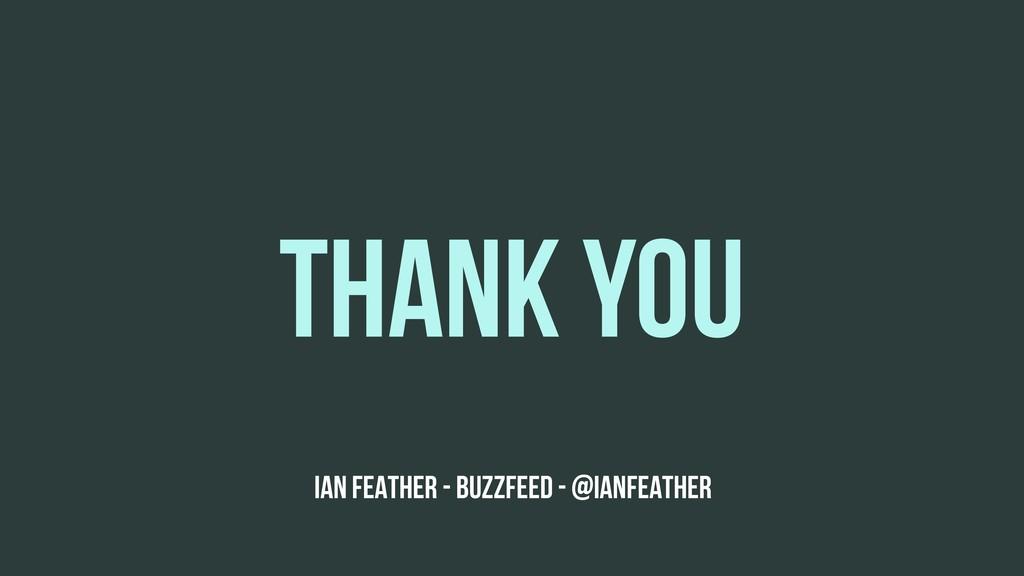 THANK YOU IAN FEATHER - BUZZFEED - @IANFEATHER