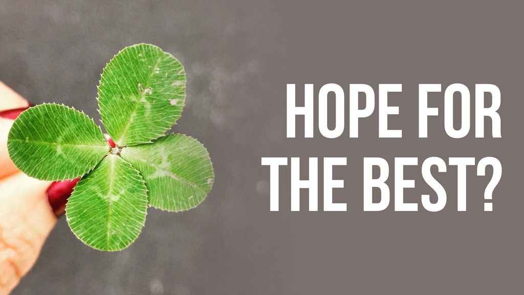 HOPE FOR THE BEST?