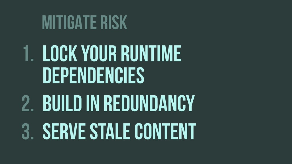 MITIGATE RISK 1. LOCK YOUR RUNTIME DEPENDENCIES...