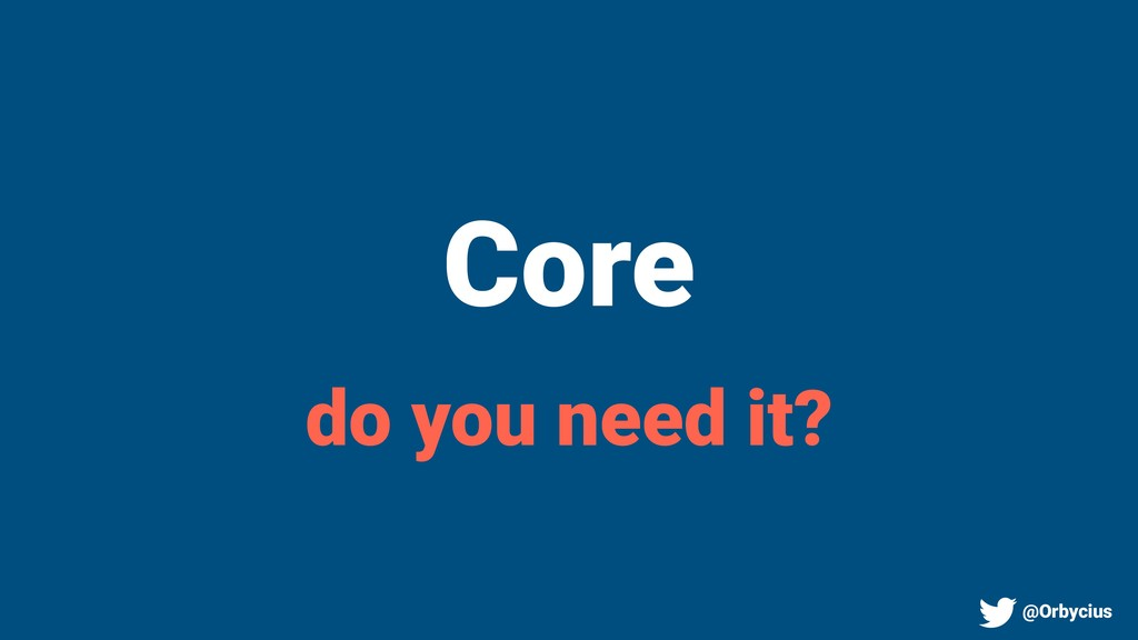 Core do you need it? @Orbycius