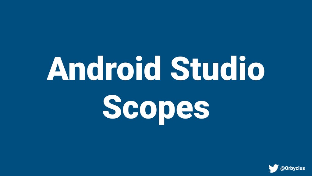Android Studio Scopes @Orbycius