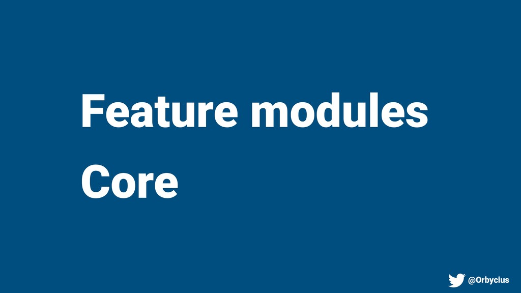 Feature modules Core @Orbycius