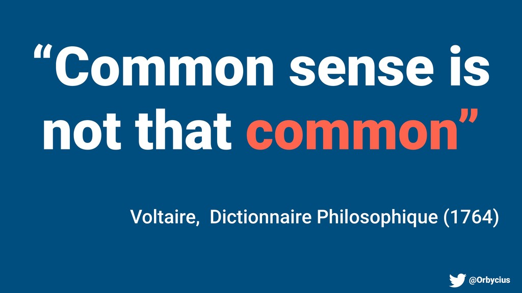 """Common sense is not that common"" Voltaire, Dic..."