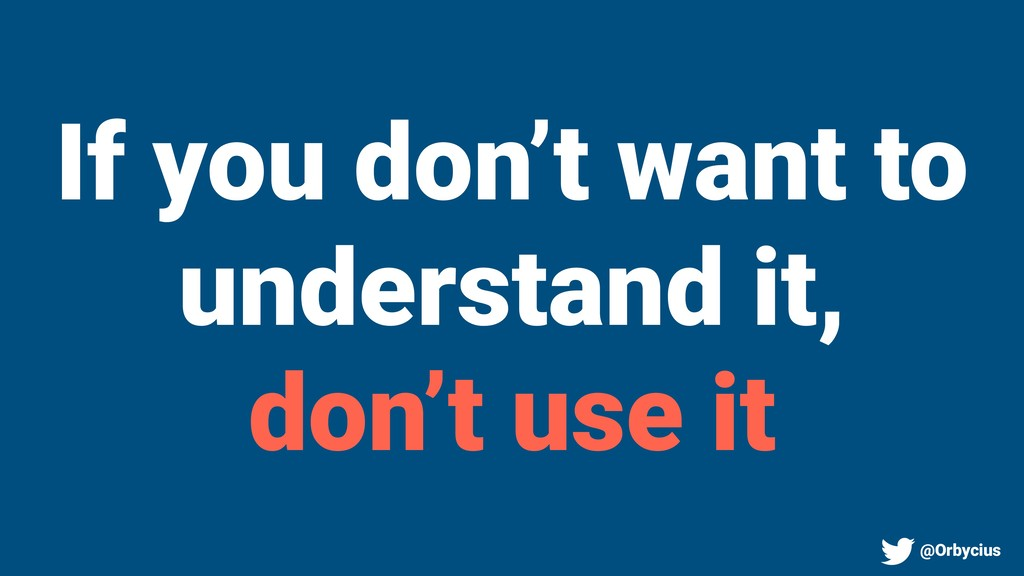 If you don't want to understand it, don't use i...