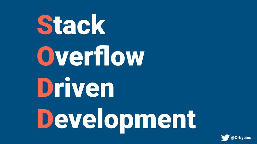 Stack Overflow Driven Development @Orbycius