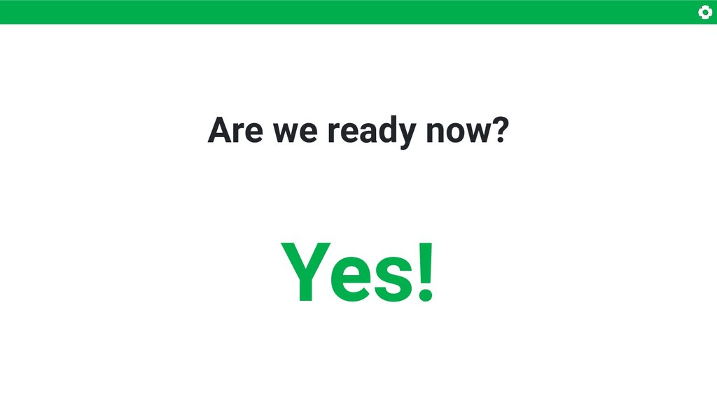 Are we ready now? Yes!