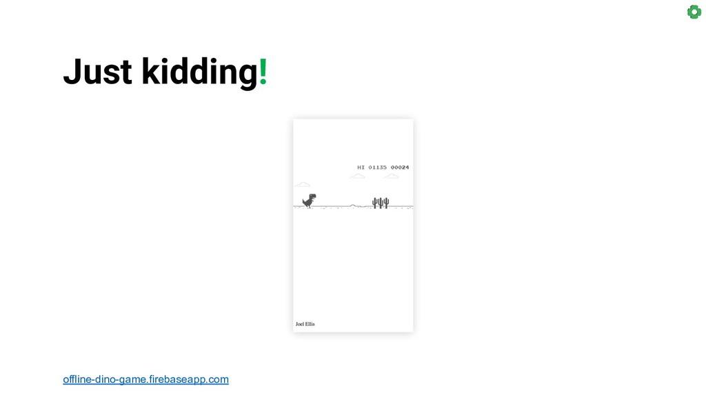 offline-dino-game.firebaseapp.com Just kidding!