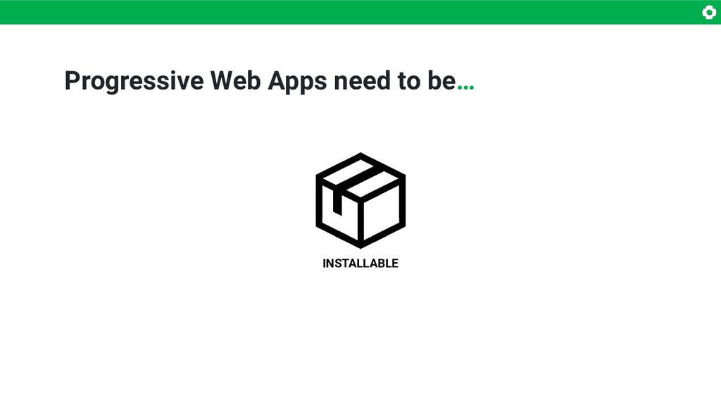 Progressive Web Apps need to be… INSTALLABLE