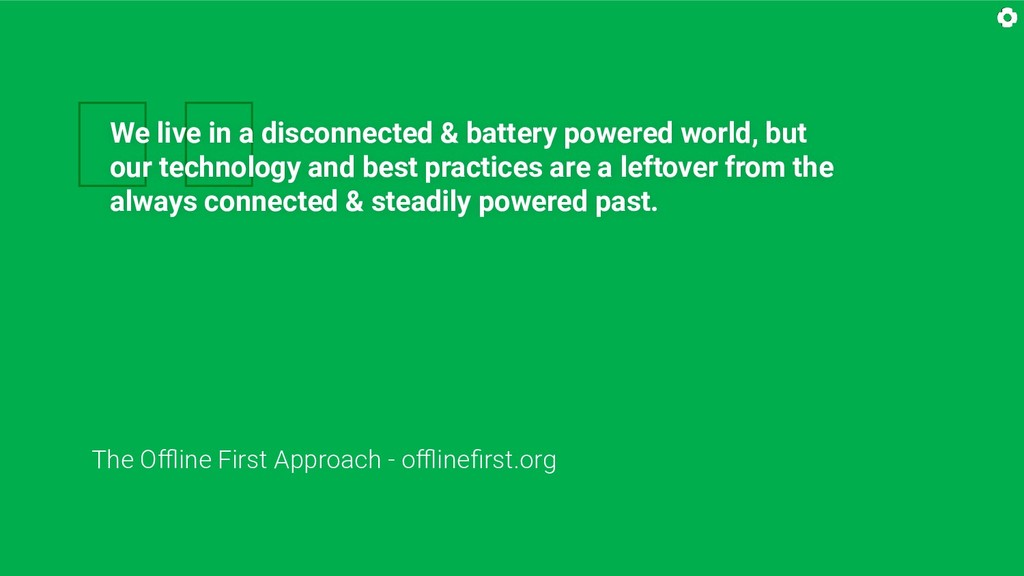 We live in a disconnected & battery powered wo...