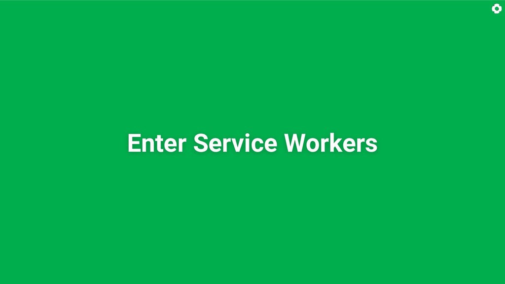 Enter Service Workers