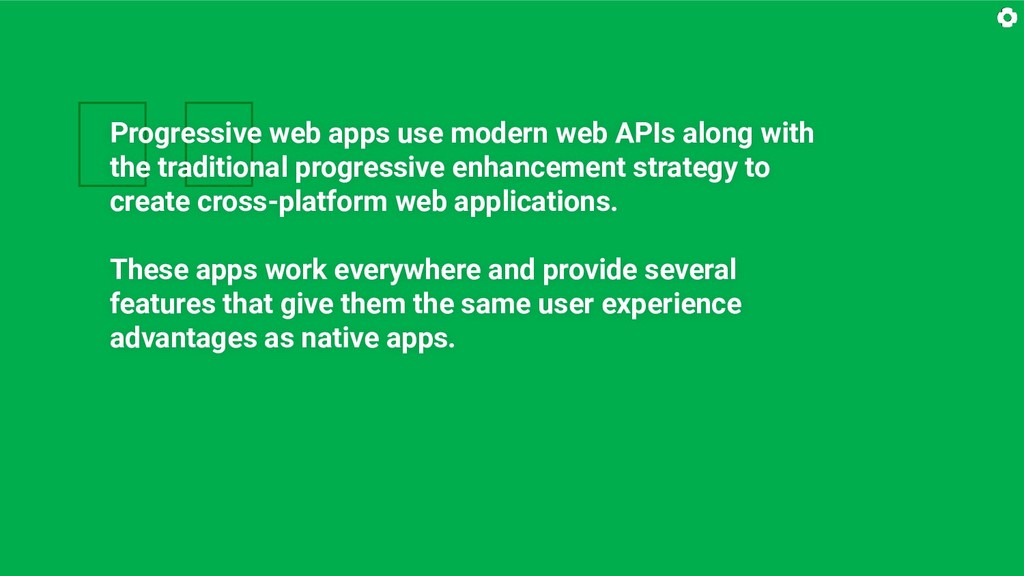Progressive web apps use modern web APIs along...