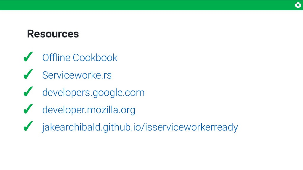 Resources ✓ Offline Cookbook ✓ Serviceworke.rs ✓ ...