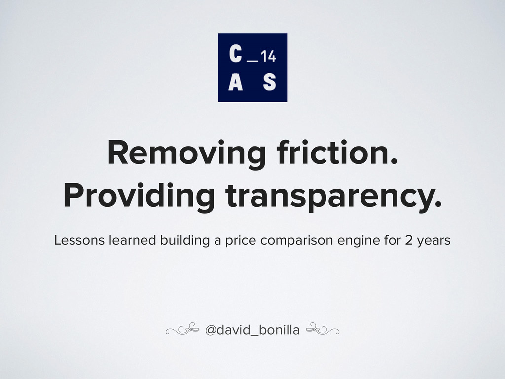 Removing friction. Providing transparency. Less...