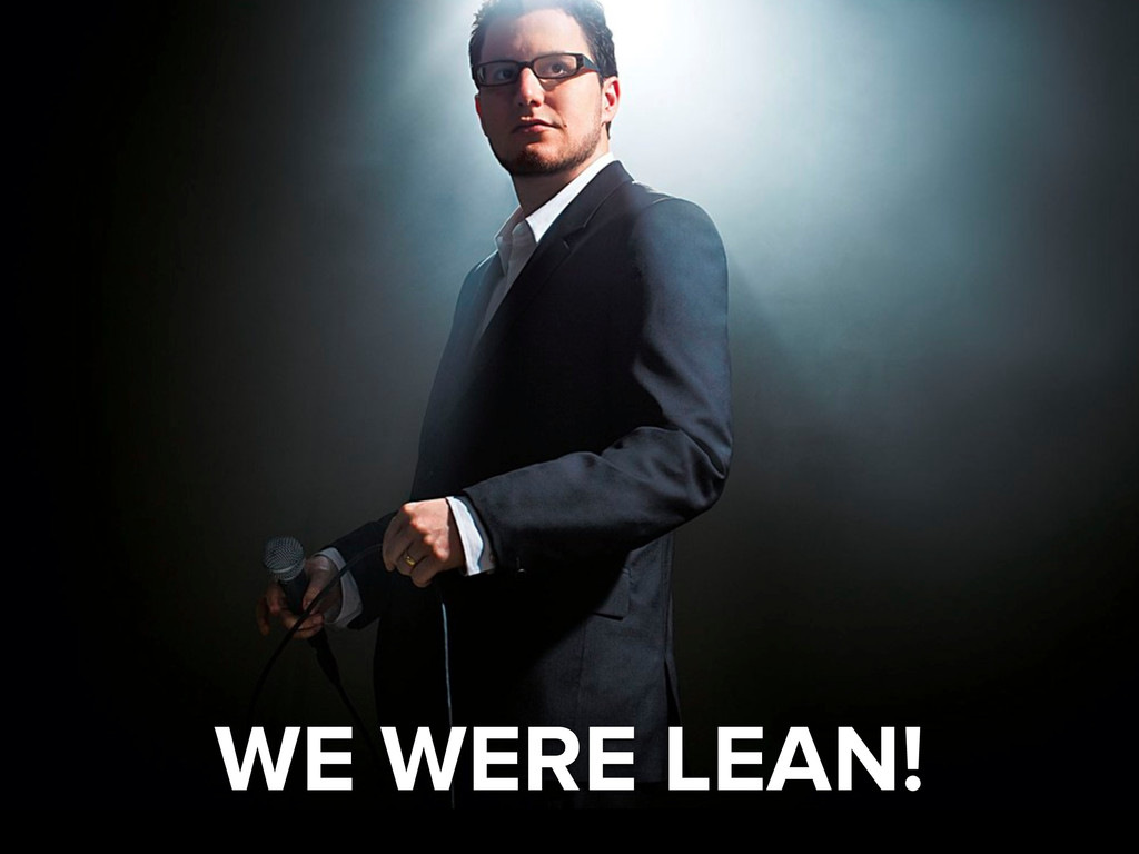 WE WERE LEAN!
