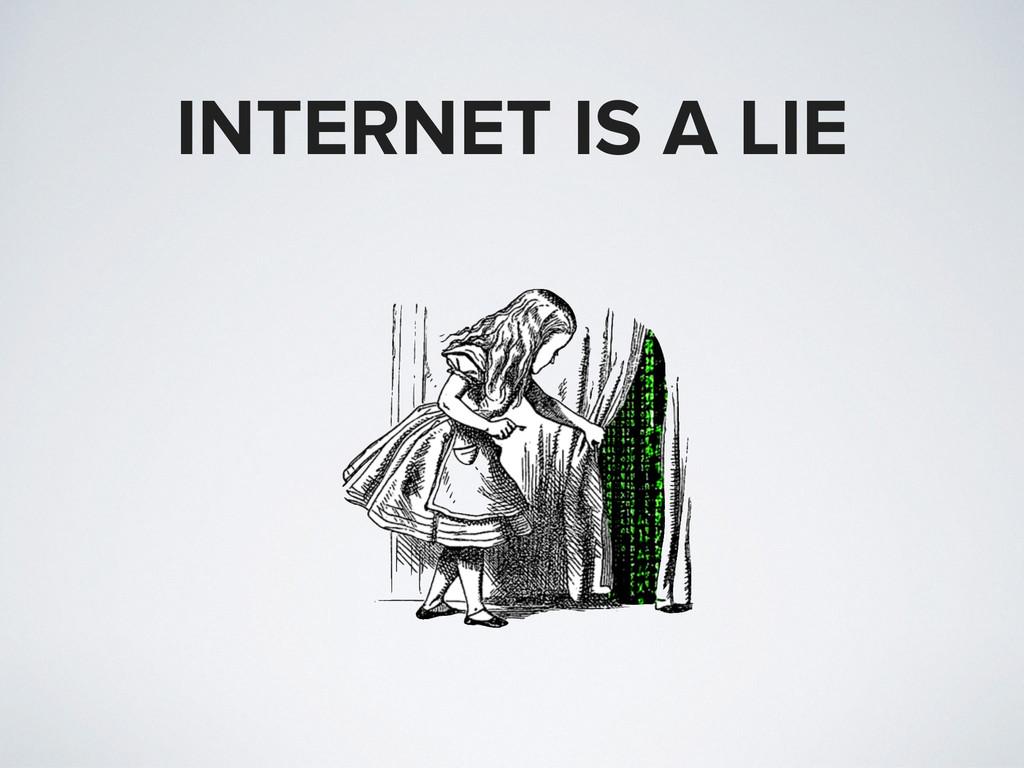 INTERNET IS A LIE