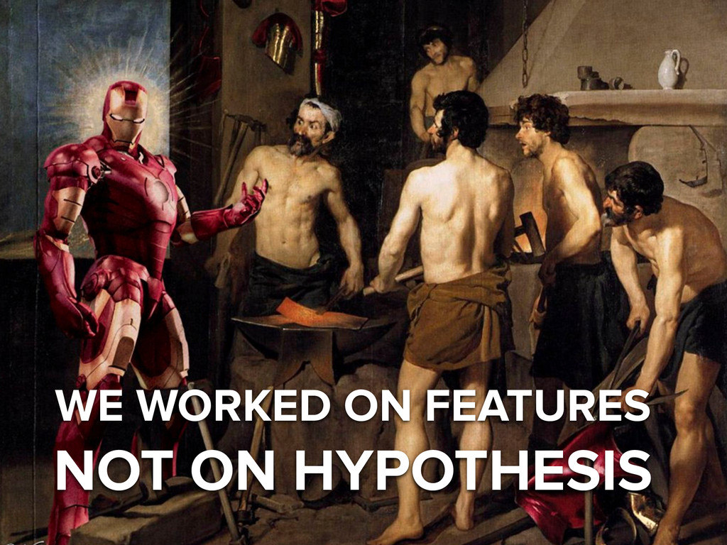 WE WORKED ON FEATURES NOT ON HYPOTHESIS