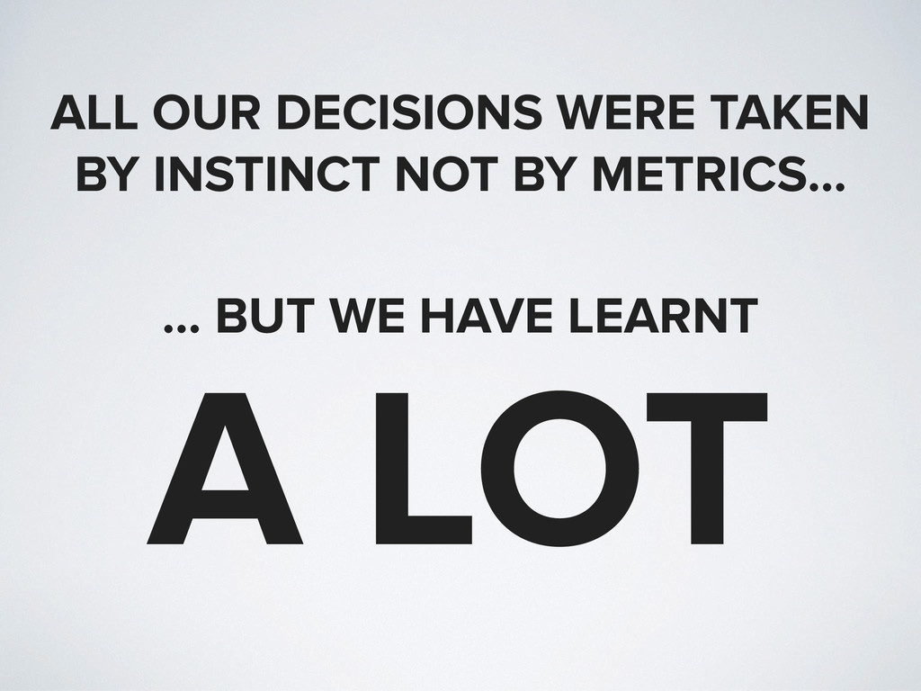 ALL OUR DECISIONS WERE TAKEN BY INSTINCT NOT BY...