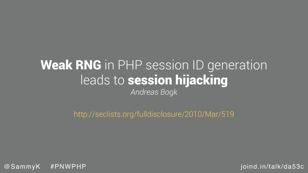 joind.in/talk/da53c @SammyK #PNWPHP Weak RNG in...
