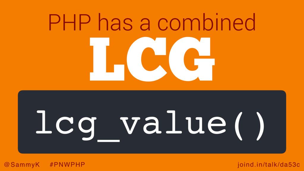 joind.in/talk/da53c @SammyK #PNWPHP LCG lcg_val...