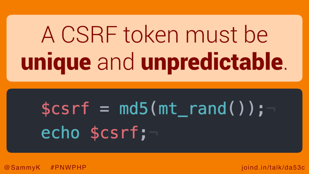 joind.in/talk/da53c @SammyK #PNWPHP A CSRF toke...