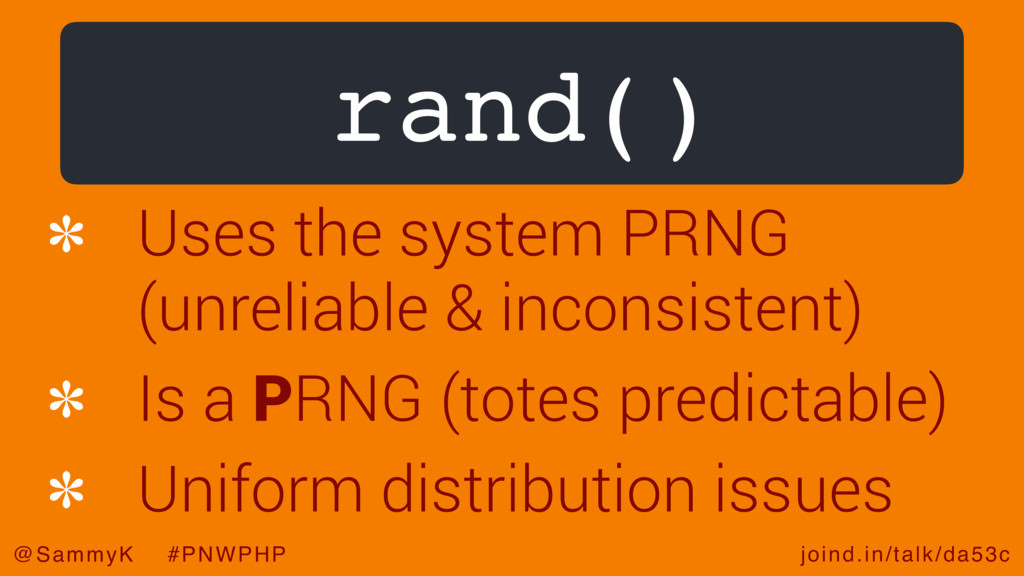 joind.in/talk/da53c @SammyK #PNWPHP rand() Uses...