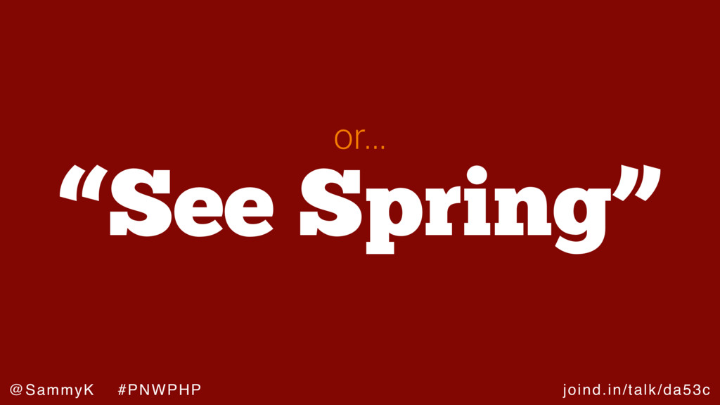 "joind.in/talk/da53c @SammyK #PNWPHP ""See Spring..."