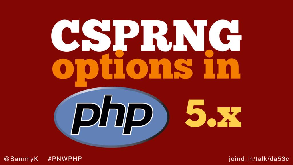 joind.in/talk/da53c @SammyK #PNWPHP CSPRNG opti...