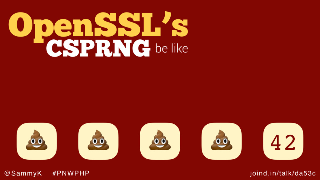 joind.in/talk/da53c @SammyK #PNWPHP OpenSSL's b...