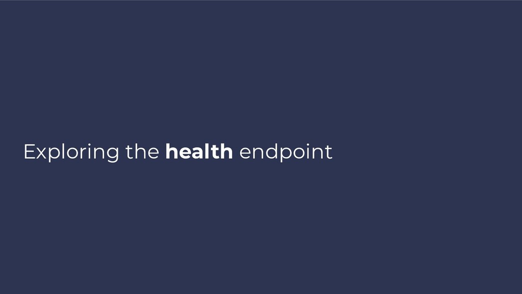 Exploring the health endpoint