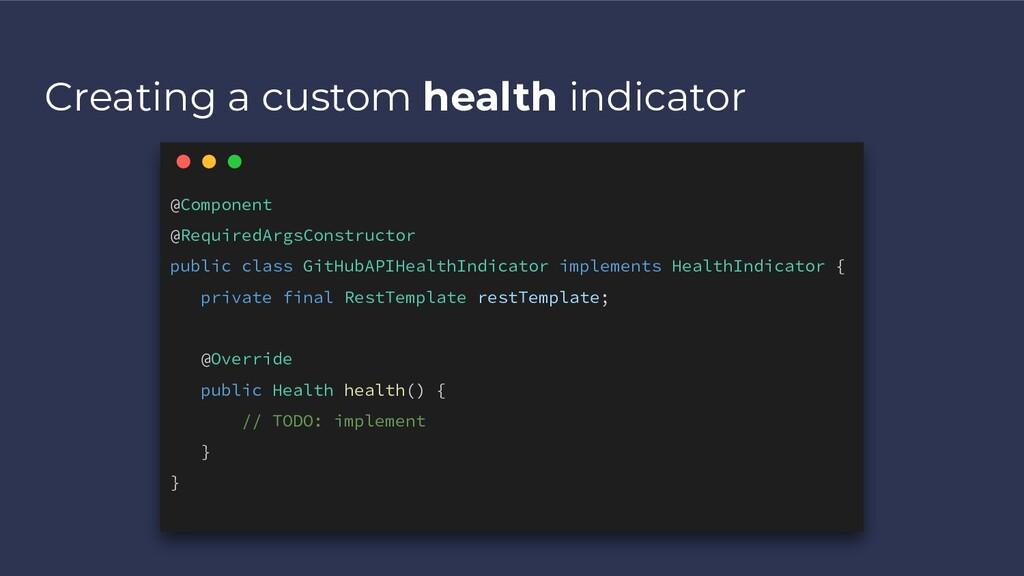 Creating a custom health indicator @Component @...