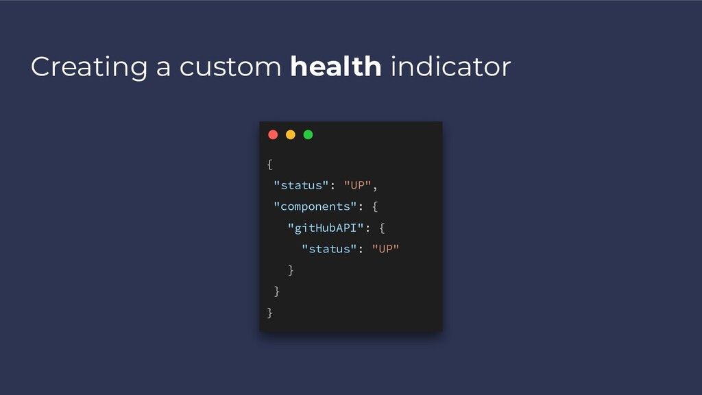 "Creating a custom health indicator { ""status"": ..."