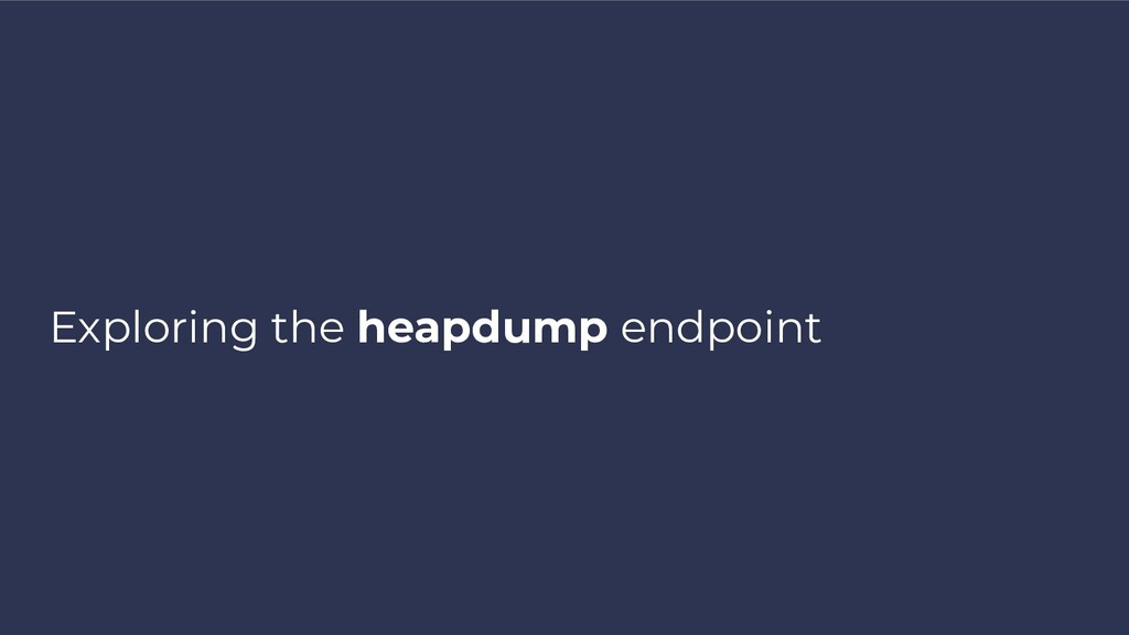 Exploring the heapdump endpoint