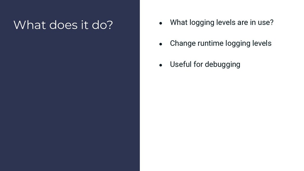 What does it do? ● What logging levels are in u...
