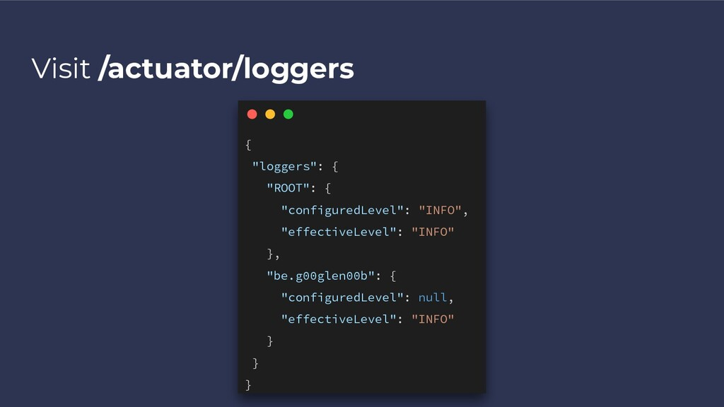 """Visit /actuator/loggers { """"loggers"""": { """"ROOT"""": ..."""