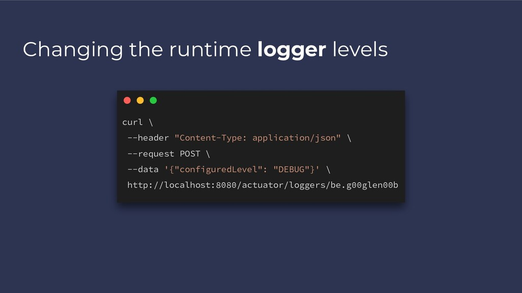 Changing the runtime logger levels curl \ --hea...
